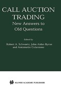 Call Auction Trading: New Answers to Old Questions - Schwartz, Robert A. - Springer
