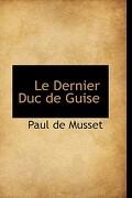 Le Dernier Duc de Guise - Musset, Paul De - BiblioLife