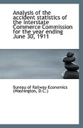 Analysis of the Accident Statistics of the Interstate Commerce Commission for the Year Ending June 3 - Railway Economics of Washington D C - BiblioLife