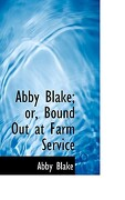 Abby Blake; Or, Bound Out at Farm Service - Blake, Abby - BiblioLife