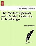 The Modern Speaker and Reciter. Edited by E. Routledge. - Routledge, Edmund - British Library, Historical Print Editions