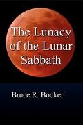 The Lunacy of the Lunar Sabbath - Booker, Bruce R. - Createspace