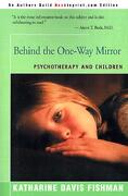 Behind the One-Way Mirror: Psychotherapy and Children - Fishman, Katharine Davis - Backinprint.com