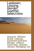Laokoon; Lessing, Herder, Goethe; Selections - Guild, Howard William - BiblioLife
