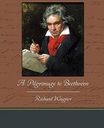 A Pilgrimage to Beethoven - Wagner, Richard - Book Jungle