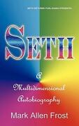 Seth - A Multidimensional Autobiography - Frost, Mark Allen - Seth Returns Publishing