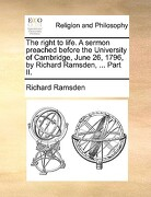 The Right to Life. a Sermon Preached Before the University of Cambridge, June 26, 1796, by Richard Ramsden, ... Part II. - Ramsden, Richard - Gale Ecco, Print Editions