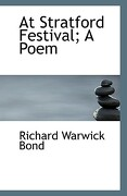 At Stratford Festival; A Poem - Bond, Richard Warwick - BiblioLife