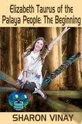 Elizabeth Taurus of the Palaya People the Beginning - Vinay, Sharon - Createspace