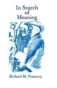 In Search of Meaning - Pomeroy, Richard M. - Authors Choice Press