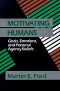 Motivating Humans: Goals, Emotions, and Personal Agency Beliefs - Ford, Martin E. - Sage Publications (CA)