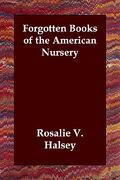 Forgotten Books of the American Nursery - Halsey, Rosalie V. - Echo Library