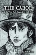 The Carol and the True Folk Legend of Jack Frost - Brine, Mark Vincent - Brinemark & Bienemann Publishing