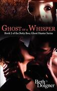 Ghost of a Whisper: Book 2 of the Betty Boo, Ghost Hunter Series - Dolgner, Beth - Redglare Media