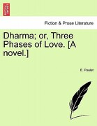 Dharma; Or, Three Phases of Love. [A Novel.] - Paulet, E. - British Library, Historical Print Editions
