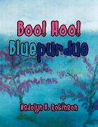 Boo! Hoo! Bluepurdue - Robinson, Nadolyn H. - Xlibris Corporation