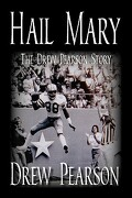 Hail Mary - The Drew Pearson Story - Pearson, Drew - Rogers Publishing and Consulting