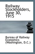 Railway Stockholders, June 30, 1915 - Railway Economics of Washington D C - BiblioLife