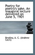 Poetry for Poetry's Sake. an Inaugural Lecture Delivered on June 5, 1901 - A. C. (Andrew Cecil), Bradley - BiblioLife