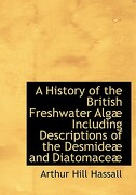 A History of the British Freshwater Alg Including Descriptions of the Desmide and Diatomace - Hassall, Arthur Hill - BiblioLife