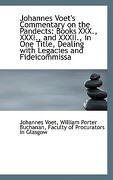 Johannes Voet's Commentary on the Pandects: Books XXX., XXXI., and XXXII., in One Title, Dealing Wit - Voet, William Porter Buchanan Faculty O. - BiblioLife