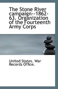 The Stone River Campaign--1862-63. Organization of the Fourteenth Army Corps - States War Records Office, United - BiblioLife