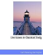 Live Issues in Classical Study - Harrington, Karl Pomeroy - BiblioLife