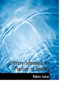 Literary Selections for Practice in Spelling - Lomas, Robert - BiblioLife