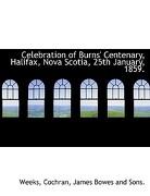 Celebration of Burns' Centenary, Halifax, Nova Scotia, 25th January, 1859. - Weeks - BiblioLife