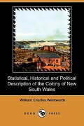 statistical, historical and political description of the colony of new south wales (dodo press) - william charles wentworth - dodo press