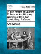 In the Matter of Sanford Robinson, an Attorney. Opinion of Hamilton Odell, Esq., Referee -  - Gale, Making of Modern Law