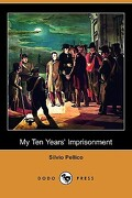 My Ten Years' Imprisonment (Dodo Press) - Pellico, Silvio - Dodo Press
