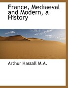 France, Mediaeval and Modern, a History - Hassall, Arthur - BiblioLife