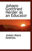 Johann Gottfried Herder as an Educator - Andress, James Mace - BiblioLife
