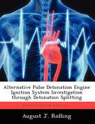 Alternative Pulse Detonation Engine Ignition System Investigation Through Detonation Splitting - Rolling, August J. - Biblioscholar
