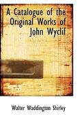 A Catalogue of the Original Works of John Wyclif - Shirley, Walter Waddington - BiblioLife
