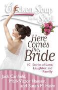 Chicken Soup for the Soul: Here Comes the Bride: 101 Stories of Love, Laughter, and Family - Canfield, Jack; Hansen, Mark Victor; Heim, Susan M. - Chicken Soup for the Soul