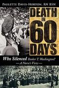 Death in 60 Days: Who Silenced Booker T. Washington? - A Nurse's View - Davis-Horton, Paulette - Authorhouse