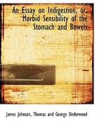 An Essay on Indigestion, Or, Morbid Sensibility of the Stomach and Bowels - Johnson, James - BiblioLife