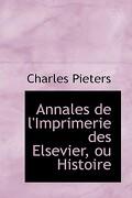 Annales de L'Imprimerie Des Elsevier, Ou Histoire - Pieters, Charles - BiblioLife
