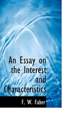 An Essay on the Interest and Characteristics - Faber, F. W. - BiblioLife