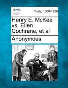 Henry E. McKee vs. Ellen Cochrane, et al - Anonymous - Gale, Making of Modern Law