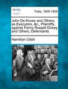 John de Koven and Others, as Executors, &C., Plaintiffs, Against Fanny Russell Dickey and Others, Defendants - Odell, Hamilton - Gale, Making of Modern Law