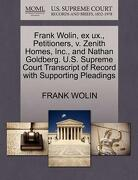 Frank Wolin, Ex UX., Petitioners, V. Zenith Homes, Inc., and Nathan Goldberg. U.S. Supreme Court Transcript of Record with Supporting Pleadings - Wolin, Frank - Gale, U.S. Supreme Court Records