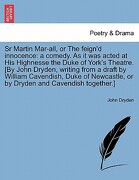 Sr Martin Mar-All, or the Feign'd Innocence: A Comedy. as It Was Acted at His Highnesse the Duke of York's Theatre. [By John Dryden, Writing from a Dr - Dryden, John - British Library, Historical Print Editions