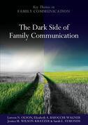 The Dark Side of Family Communication - Olson, Loreen N./ Baiocchi-Wagner, Elizabeth A./ Kratzer, Jessica M. W./ Symonds, Sarah E. - John Wiley & Sons Inc