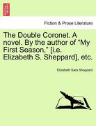 "The Double Coronet. a Novel. by the Author of ""My First Season,"" [I.E. Elizabeth S. Sheppard], Etc. - Sheppard, Elizabeth Sara - British Library, Historical Print Editions"