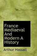 France Mediaeval and Modern a History - Hassall, Arthur - BiblioLife