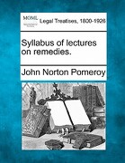 Syllabus of Lectures on Remedies. - Pomeroy, John Norton - Gale, Making of Modern Law