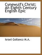 Cynewulf's Christ; An Eighth Century English Epic - Gollancz, Israel - BiblioLife